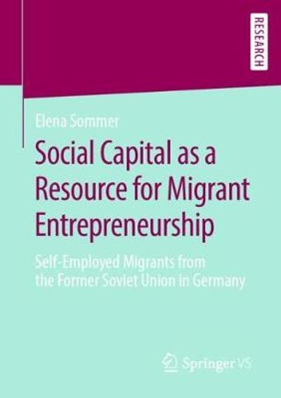 Social Capital as a Resource for Migrant Entrepreneurship - Elena Sommer