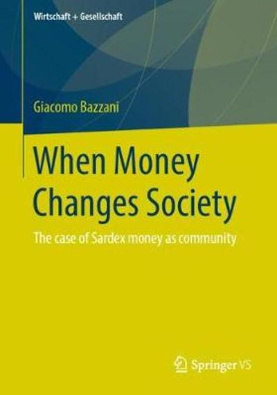 When Money Changes Society - Giacomo Bazzani