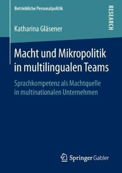 Macht Und Mikropolitik in Multilingualen Teams - Katharina Glasener