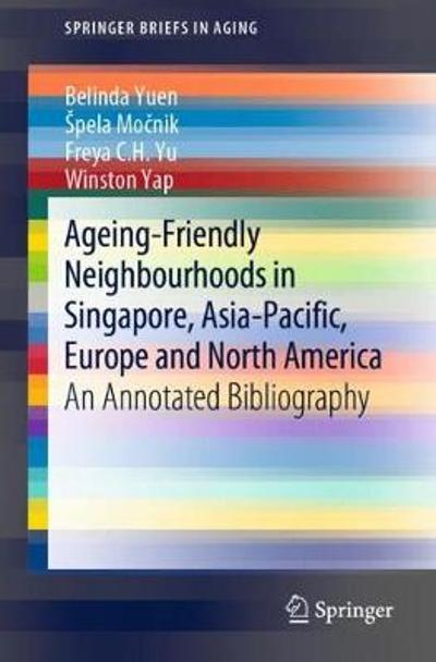 Ageing-Friendly Neighbourhoods in Singapore, Asia-Pacific, Europe and North America - Belinda Yuen