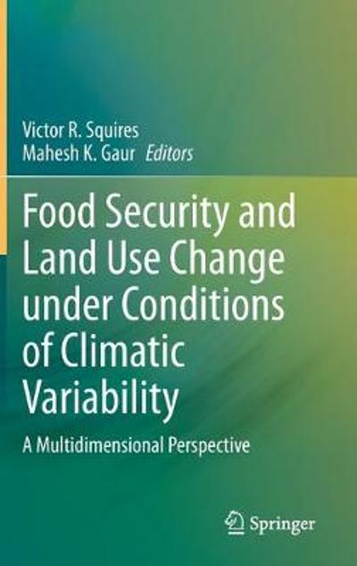 Food Security and Land Use Change under Conditions of Climatic Variability - Victor R. Squires