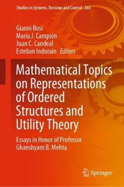 Mathematical Topics on Representations of Ordered Structures and Utility Theory - Gianni Bosi