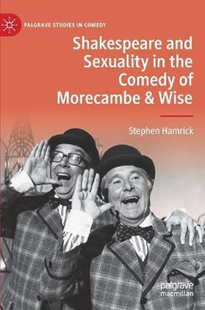 Shakespeare and Sexuality in the Comedy of Morecambe & Wise - Stephen Hamrick