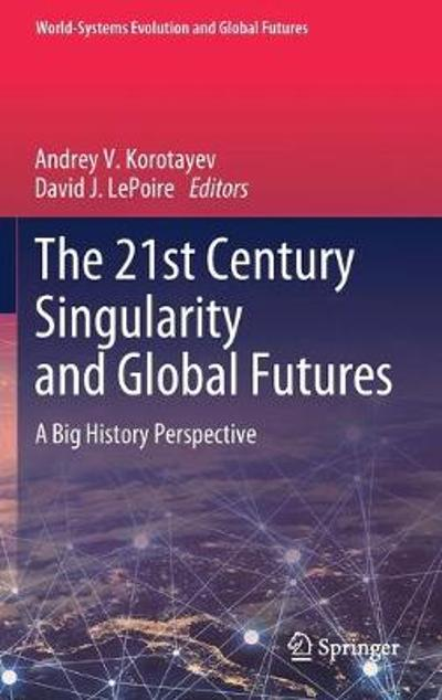 The 21st Century Singularity and Global Futures - Andrey V. Korotayev