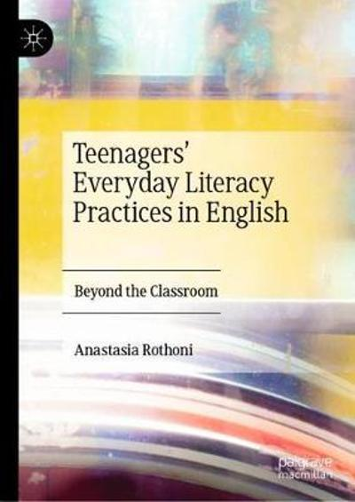 Teenagers' Everyday Literacy Practices in English - Anastasia Rothoni