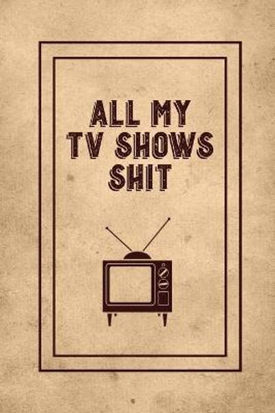 All My TV Shows Shit - Amy Newton