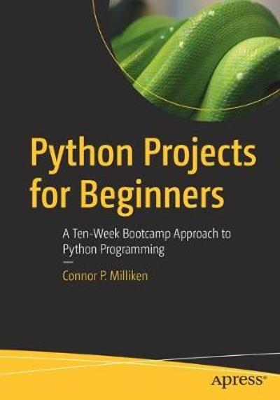Python Projects for Beginners - Connor P. Milliken