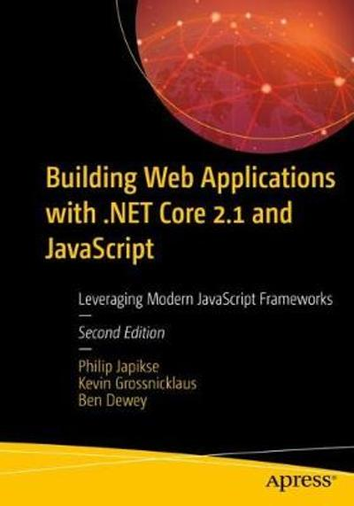 Building Web Applications with .NET Core 2.1 and JavaScript - Philip Japikse