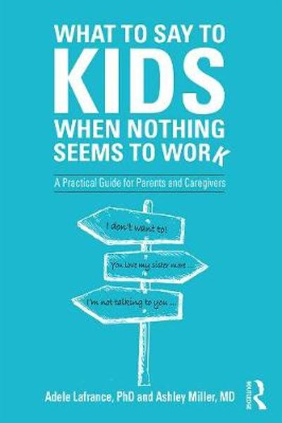 What to Say to Kids When Nothing Seems to Work - Adele Lafrance