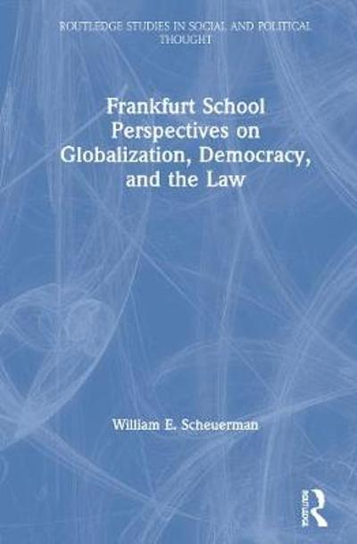 Frankfurt School Perspectives on Globalization, Democracy, and the Law - William E. Scheuerman