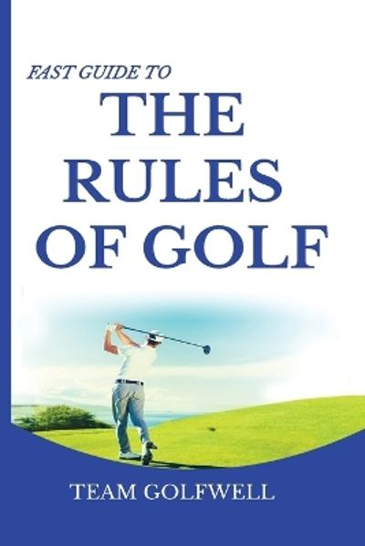 Fast Guide to the RULES OF GOLF - Team Golfwell