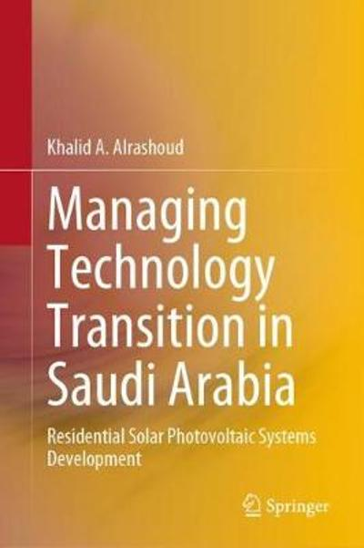 Managing Technology Transition in Saudi Arabia - Khalid A. Alrashoud