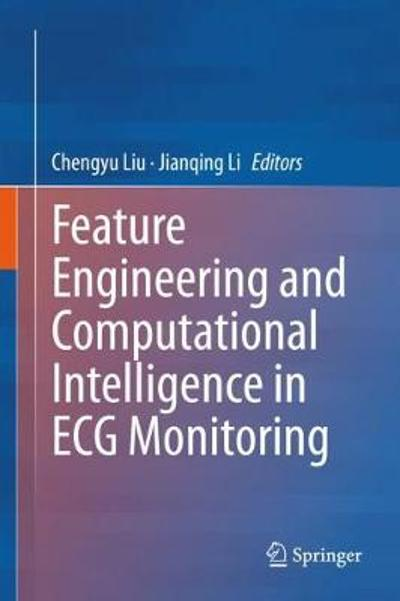 Feature Engineering and Computational Intelligence in ECG Monitoring - Chengyu Liu