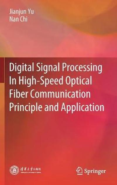 Digital Signal Processing In High-Speed Optical Fiber Communication Principle and Application - Jianjun Yu