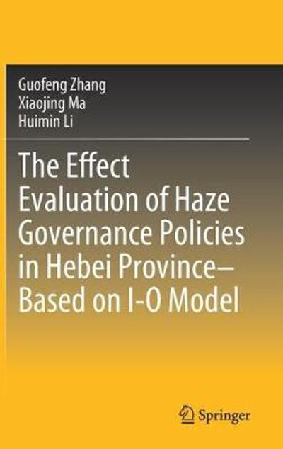 The Effect Evaluation of Haze Governance Policies in Hebei Province-Based on I-O Model - Guofeng Zhang