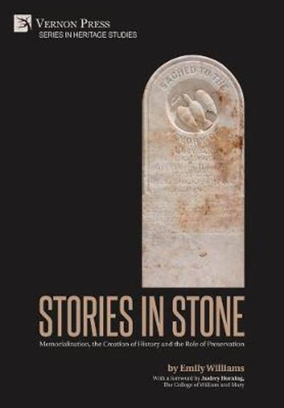Stories in Stone: Memorialization, the Creation of History and the Role of Preservation - Emily Williams