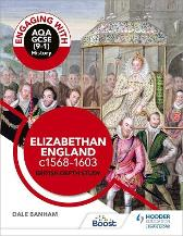Engaging with AQA GCSE (9-1) History: Elizabethan England, c1568-1603 British depth study - Dale Banham