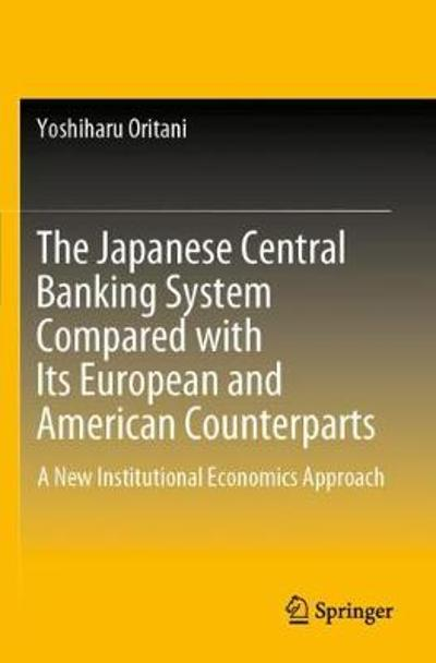 The Japanese Central Banking System Compared with Its European and American Counterparts - Yoshiharu Oritani