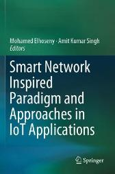 Smart Network Inspired Paradigm and Approaches in IoT Applications - Mohamed Elhoseny Amit Kumar Singh