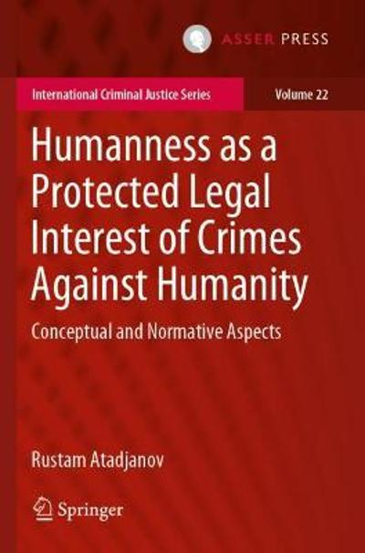 Humanness as a Protected Legal Interest of Crimes Against Humanity - Rustam Atadjanov