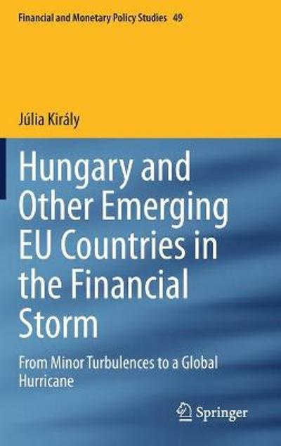 Hungary and Other Emerging EU Countries in the Financial Storm - Julia Kiraly