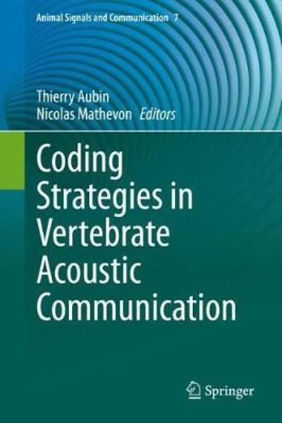 Coding Strategies in Vertebrate Acoustic Communication - Thierry Aubin