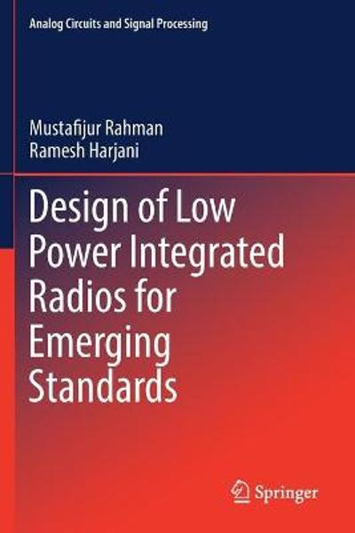 Design of Low Power Integrated Radios for Emerging Standards - Mustafijur Rahman