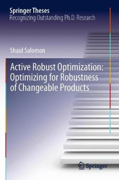 Active Robust Optimization: Optimizing for Robustness of Changeable Products - Shaul Salomon