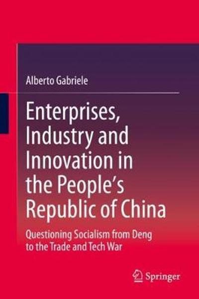 Enterprises, Industry and Innovation in the People's Republic of China - Alberto Gabriele