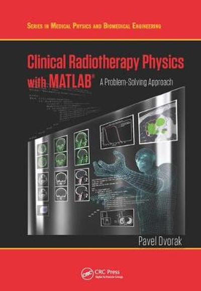 Clinical Radiotherapy Physics with MATLAB - Pavel Dvorak