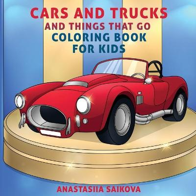 Cars and Trucks and Things That Go Coloring Book for Kids - Young Dreamers Press