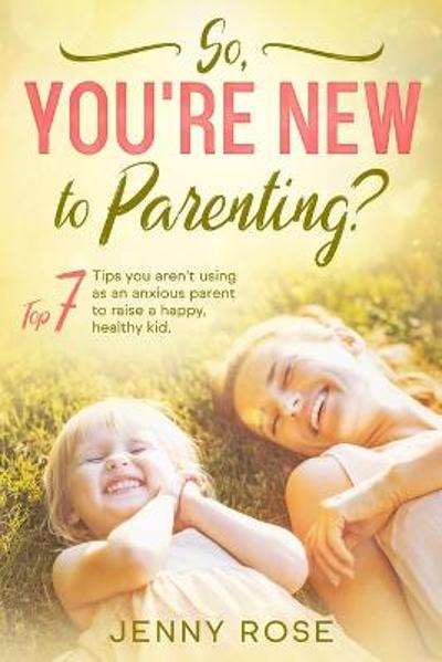 So you're New to Parenting? - Jenny Rose