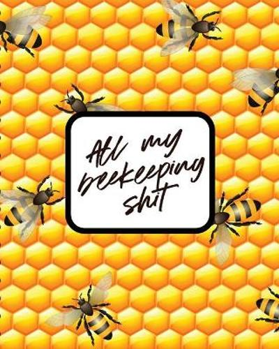 All My Beekeeping Shit - Patricia Larson
