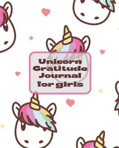 Unicorn Gratitude Journal For Girls - Patricia Larson