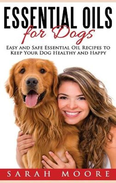 Essential Oils for Dogs - Sarah Moore