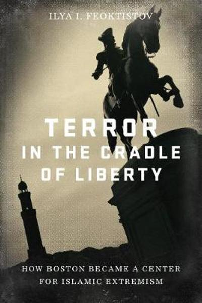 Terror in the Cradle of Liberty - Ilya Feoktistov