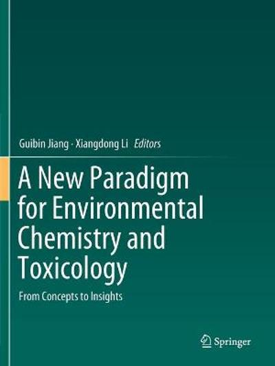 A New Paradigm for Environmental Chemistry and Toxicology - Guibin Jiang