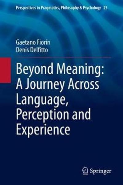 Beyond Meaning: A Journey Across Language, Perception and Experience - Gaetano Fiorin