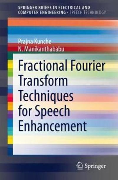 Fractional Fourier Transform Techniques for Speech Enhancement - Prajna Kunche