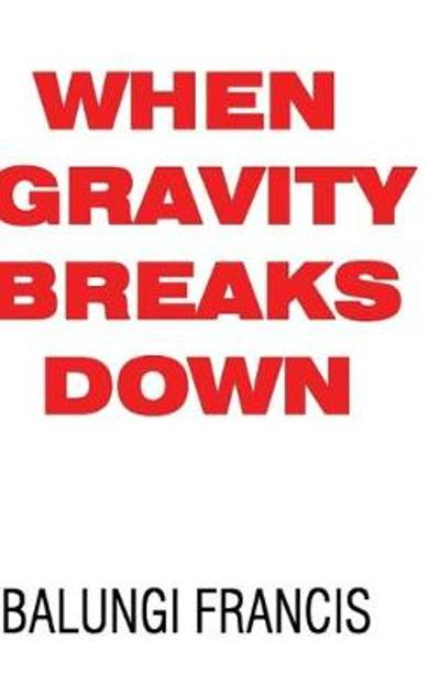 When Gravity Breaks Down - Balungi Francis