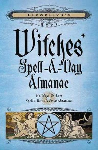 Llewellyn's 2021 Witches' Spell-A-Day Almanac - Llewellyn Publications