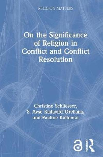 On the Significance of Religion in Conflict and Conflict Resolution - Christine Schliesser