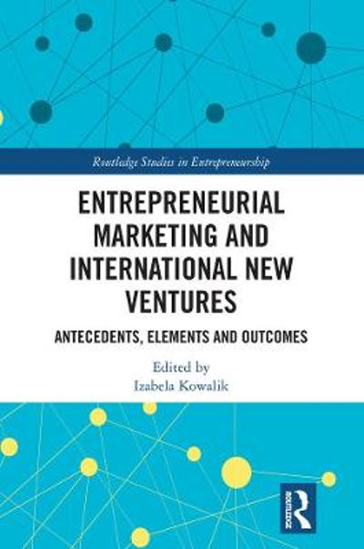 Entrepreneurial Marketing and International New Ventures - Izabela Kowalik