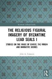 The Religious Figural Imagery of Byzantine Lead Seals I - John A. Cotsonis