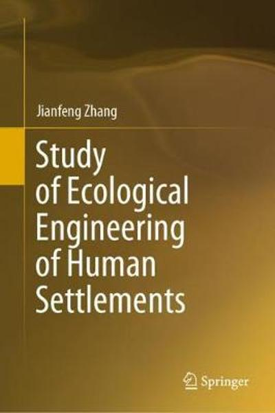 Study of Ecological Engineering of Human Settlements - Jianfeng Zhang