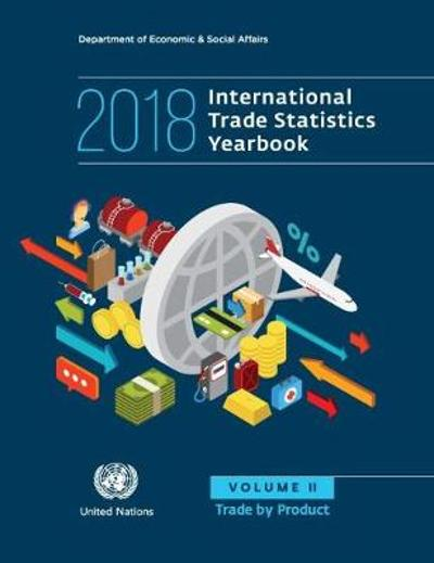 International trade statistics yearbook 2018 - United Nations: Department of Economic and Social Affairs: Statistics Division