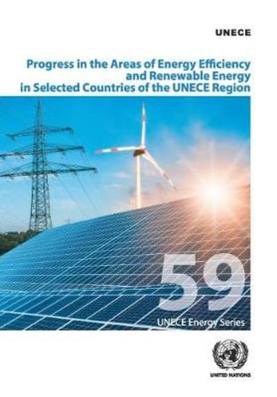 Progress in the areas of energy efficiency and renewable energy in selected countries of the UNECE Region - United Nations: Economic Commission for Europe