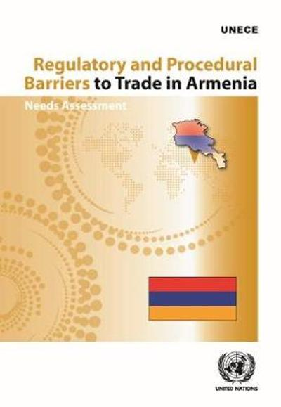 Regulatory and procedural barriers to trade in Armenia - United Nations: Economic Commission for Europe