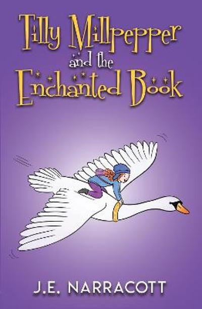 Tilly Millpepper and the Enchanted Book - J.E. Narracott
