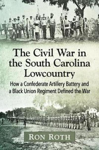 The Civil War in the South Carolina Lowcountry - Ron Roth